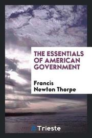 The Essentials of American Government by Francis Newton Thorpe image