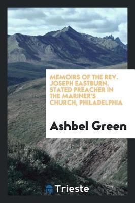Memoirs of the Rev. Joseph Eastburn, Stated Preacher in the Mariner's Church, Philadelphia by Ashbel Green image
