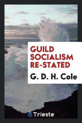 Guild Socialism Re-Stated by G.D.H Cole
