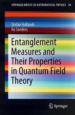 Entanglement Measures and Their Properties in Quantum Field Theory by Stefan Hollands