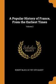 A Popular History of France, from the Earliest Times; Volume 2 by Robert Black