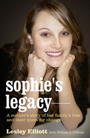 Sophie's Legacy: The Sophie Elliott Story by Lesley Elliott