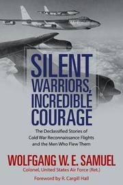 Silent Warriors, Incredible Courage by Wolfgang W.E. Samuel