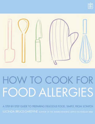 How to Cook for Food Allergies: A Guide to Understanding Ingredients, Adapting Recipes and Cooking for an Exciting Allergy-free Diet by Lucinda Bruce-Gardyne image