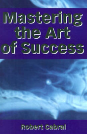 Mastering the Art of Success by Robert Cabral image