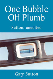 One Bubble Off Plumb by Gary Sutton