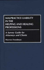 Malpractice Liability in the Helping and Healing Professions by Warren Freedman