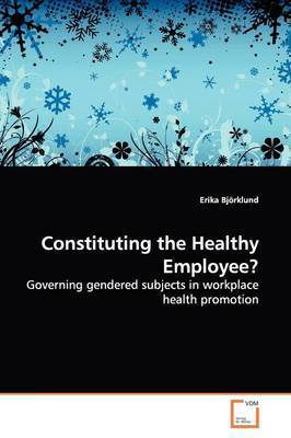 Constituting the Healthy Employee? by Erika Bjorklund