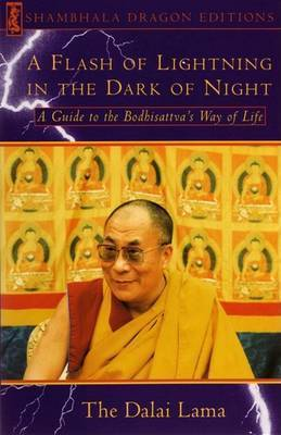 A Flash Lightning in the Dark of Night: Guide to the Bodhisattva's Way of Life by Dalai Lama XIV