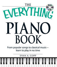 The Everything Piano Book: From Popular Songs to Clasical Music - Learn to Play in No Time by Evan A. Copp
