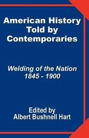 American History Told by Contemporaries: Welding of the Nation 1845 - 1900 image