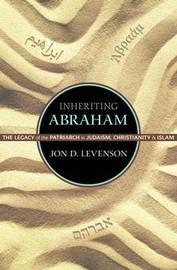Inheriting Abraham by Jon D. Levenson