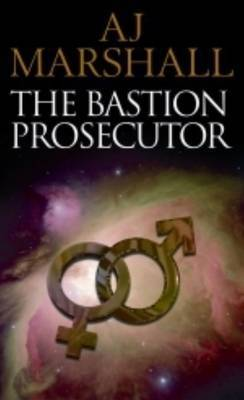The Bastion Prosecutor: Episode 1 by A.J. Marshall