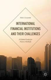 International Financial Institutions and Their Challenges by Felix I. Lessambo