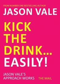 Kick the Drink...Easily! by Jason Vale