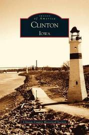 Clinton Iowa by Clinton County Historical Society