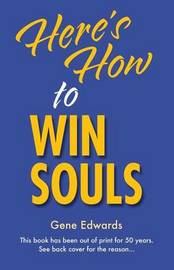 Here's How to Win Souls by Gene Edwards