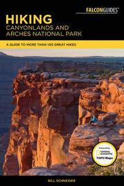 Hiking Canyonlands and Arches National Parks by Bill Schneider