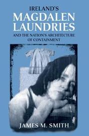 Ireland'S Magdalen Laundries and the Nation's Architecture of Containment by James M Smith image