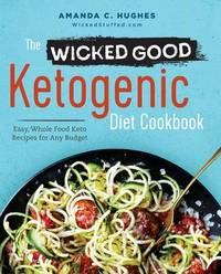 The Wicked Good Ketogenic Diet Cookbook by Amanda C Hughes