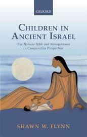 Children in Ancient Israel by Shawn W. Flynn
