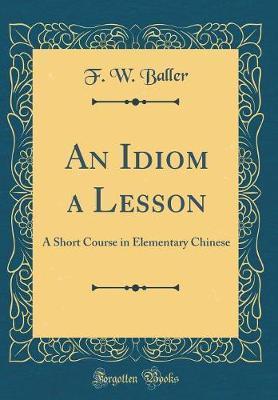 An Idiom a Lesson by F.W. Baller