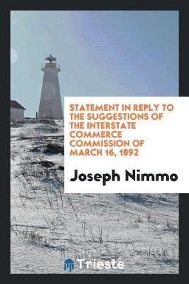 Statement in Reply to the Suggestions of the Interstate Commerce Commission of March 16, 1892 by Joseph Nimmo image
