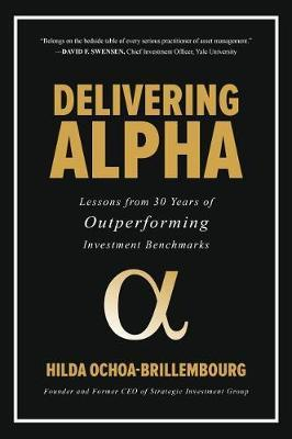 Delivering Alpha: Lessons from 30 Years of Outperforming Investment Benchmarks by Hilda Ochoa-Brillembourg image
