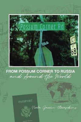From Possum Corner to Russia and Around the World by Viola Garvin Thompkins