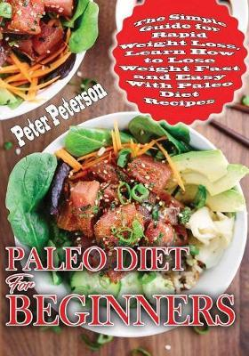 Paleo Diet For Beginners by Peter Peterson