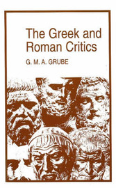 The Greek and Roman Critics by G.M.A. Grube