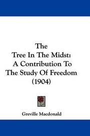 The Tree in the Midst: A Contribution to the Study of Freedom (1904) by Greville MacDonald