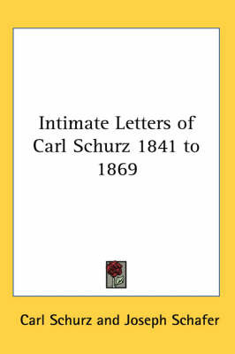 Intimate Letters of Carl Schurz 1841 to 1869 by Carl Schurz image