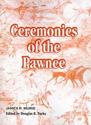Ceremonies of the Pawnee by James R Murie