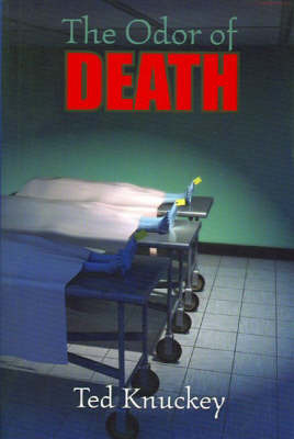 The Odor of Death by Ted Knuckey