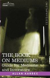 The Book on Mediums by Allan Kardec