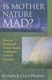 Is Mother Nature Mad? by Elizabeth Clare Prophet