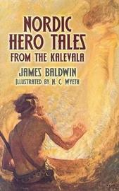 Nordic Hero Tales from the Kalevala by James Baldwin