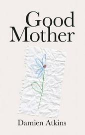 Good Mother by Damien Atkins image