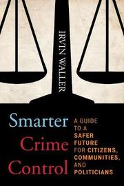 Smarter Crime Control by Irvin Waller
