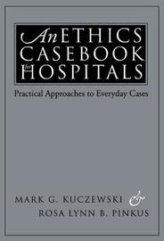 An Ethics Casebook for Hospitals by Mark G Kuczewski image