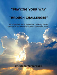 Praying Your Way Through Challenges by Olene Yarborough