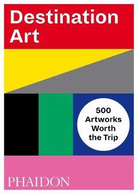 Destination Art by Phaidon Editors
