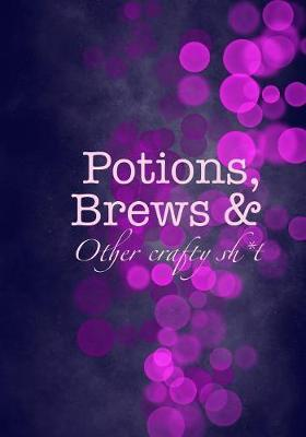Potions, Brews & Other crafty sh*t by Madison Leigh
