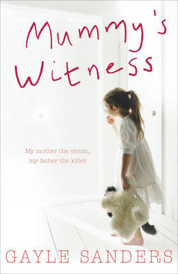 Mummy's Witness: My Mother the Victim, My Father the Killer by Gayle Sanders image