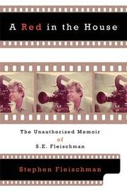 A Red in the House: The Unauthorized Memoir of S.E. Fleischman by Stephen Fleischman image