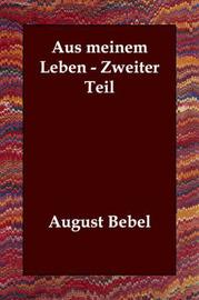 Aus Meinem Leben - Zweiter Teil by August Bebel image