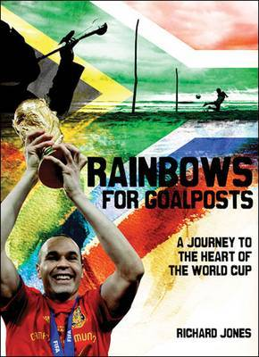 Rainbows for Goalposts: Searching for the Heart of South African Football by Richard Jones image
