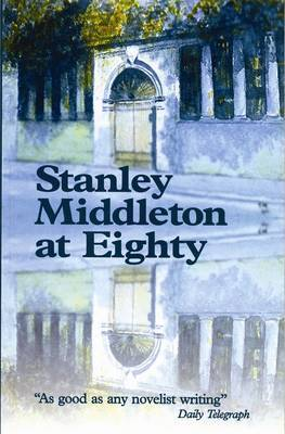 Stanley Middleton at Eighty by Stanley Middleton