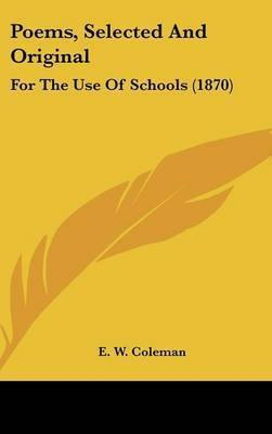 Poems, Selected And Original: For The Use Of Schools (1870) by E W Coleman